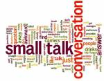 What is your opinion on 'small talk'?