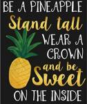 Be a pineapple, stand tall, where a crown and be sweet on the inside!
